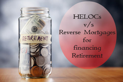HELOCs versus reverse mortgages for financing retirement