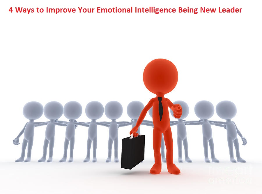 4 Ways To Improve Your Emotional Intelligence Being New Leader