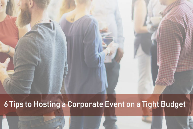 6 Tips To Hosting A Corporate Event On A Tight Budget